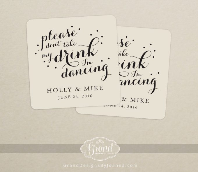 Please don't take my drink, I'm dancing coasters - 100 Ways to Save Money on Your Wedding | via Emmaline Bride | http://bit.ly/2dtrgoW