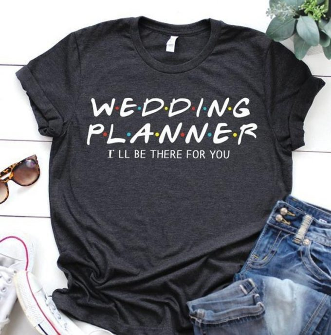 ill be there for you wedding planner tee shirt