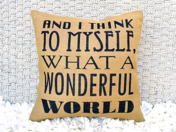 and i think to myself what a wonderful world pillow