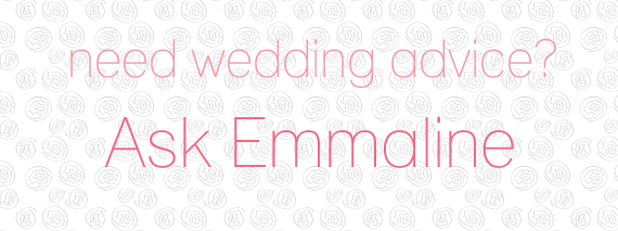 Need Wedding Advice?  Ask Emmaline