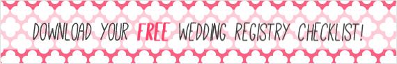 How to Register for Your Wedding (via EmmalineBride.com) - FREE Wedding Registry Checklist (via EmmalineBride.com)