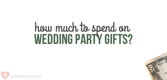 How Much to Spend on Wedding Party Gifts by EmmalineBride.com