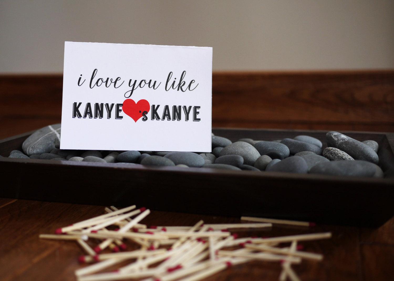 i love you like kanye loves kanye emilie paperie