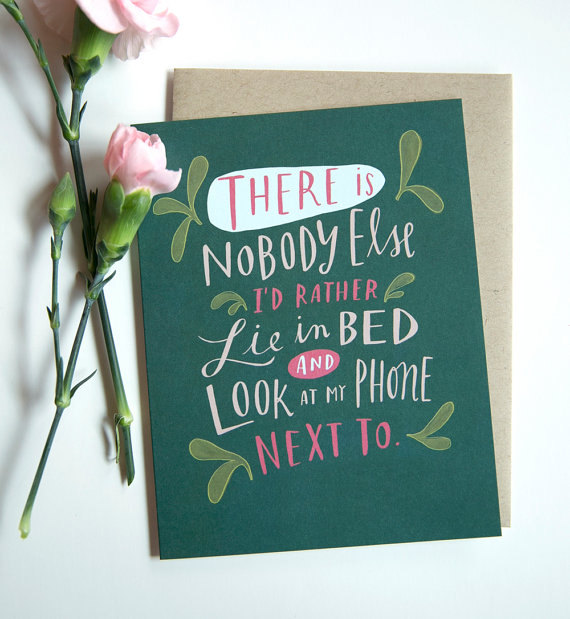 20 Valentines Day Gift Ideas - there's nobody else i'd rather lie in bed and look at my phone next to